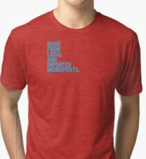 ingredients: local and imported Tri-blend T-Shirt