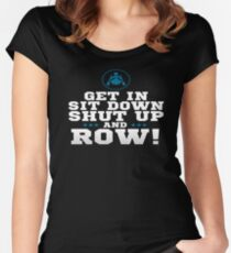 Get In Sit Down Shut Up And Row Women's Fitted Scoop T-Shirt