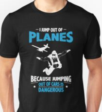 I Jump from Planes - Jumping from Cars Is Dangerous Unisex T-Shirt