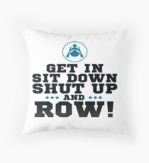 Get In Sit Down Shut Up And Row! Throw Pillow