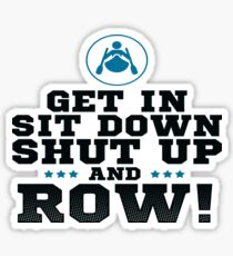 Get In Sit Down Shut Up And Row! Sticker