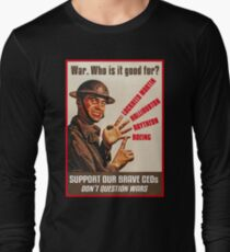 War. Who is it good for? Long Sleeve T-Shirt