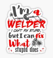 Welder Can Fix What Stupid Does Sticker