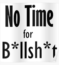 No Time for B*llSh*t Poster