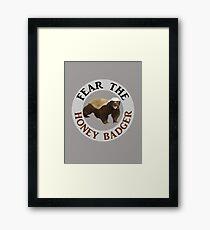 Fear the Honey Badger Framed Print