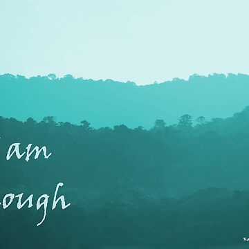 I am enough - Green Hills by LifeisDelicious
