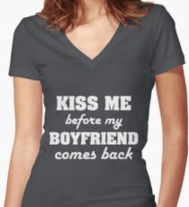 Kiss Me Before My Boyfriend Comes Back Women's Fitted V-Neck T-Shirt