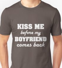 Kiss Me Before My Boyfriend Comes Back Unisex T-Shirt