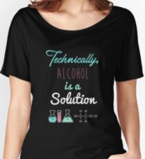 Alcohol is a Solution Women's Relaxed Fit T-Shirt