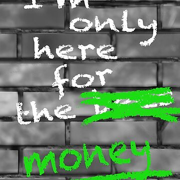 I'm Only Here For The Money by lewisroland