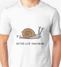Better late than never T-Shirt
