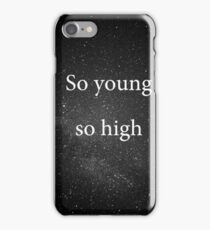 So young so high iPhone Case/Skin