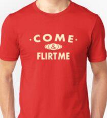 Come And Flirt Me Unisex T-Shirt