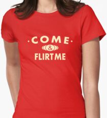 Come And Flirt Me Womens Fitted T-Shirt