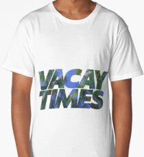 Vacay Times from Mike and Dave Need Wedding Dates Long T-Shirt