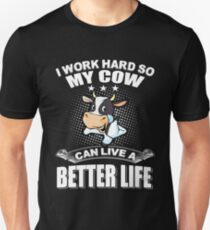 I Work Hard So My Cow Can Live A Better Life Unisex T-Shirt