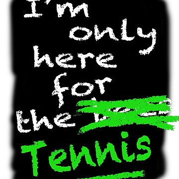 I'm Only Here For The Tennis (black background) by lewisroland