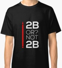 2B or not 2B - architect's pencil. Classic T-Shirt