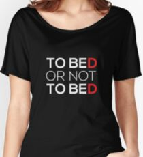 To beD or not to beD Women's Relaxed Fit T-Shirt