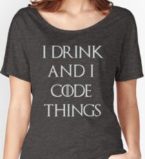 I drink and i code things Women's Relaxed Fit T-Shirt