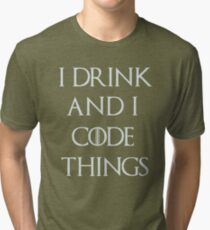 I drink and i code things Tri-blend T-Shirt