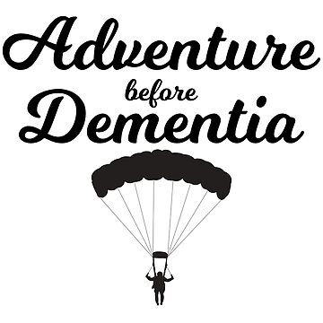 Skydiving Parachuting Design - Adventure Before Dementia  by kudostees
