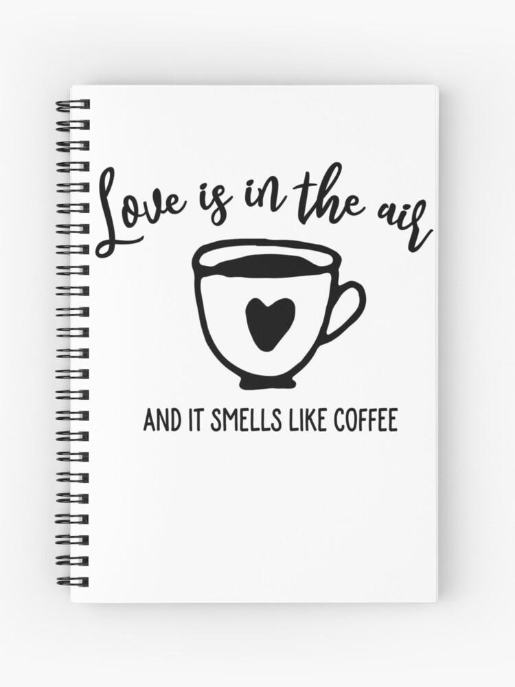 El Amor Esta En El Aire Y Huele A Cafe Cuaderno De Espiral