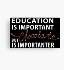 Education is Important - But Chocolate is Importanter Canvas Print
