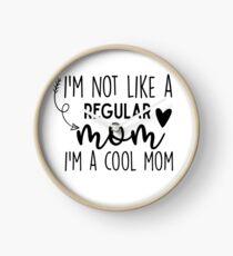 I'm Not Like A Regular Mom I'm A Cool Mom Clock