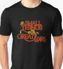 Do Small Things with Great Love Saint Mother Teresa t shirt Unisex T-Shirt