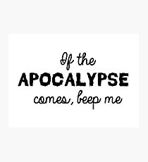 Buffy quotes - If the apocalypse comes, beep me Photographic Print