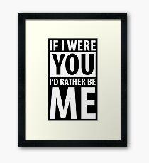 If I were you, I'd rather be me Framed Print
