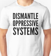 dismantle oppressive systems T-Shirt