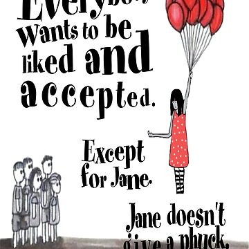 Everybody wants to pe liked and accepted. Except for Jane... by TheArtDeal