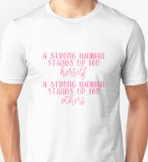 A Strong Woman Stands Up For Herself, A Strong Woman Stands Up For Others Unisex T-Shirt