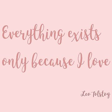 Everything Exists Only Because I Love  by MUZA9