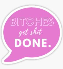 """Bitches get sh*t done."" (pink) Sticker"