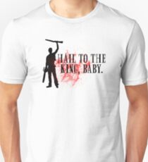 Hail to the king, baby.  Unisex T-Shirt