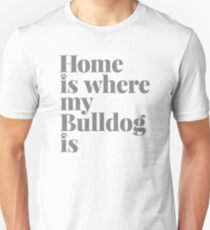 Home Is Where My Bulldog Is-Dog Owner T-Shirt Unisex T-Shirt