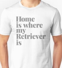 Home Is Where My Retriever Is Unisex T-Shirt