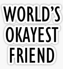 World's okayest friend Sticker