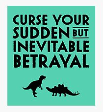 Curse your sudden but inevitable betrayal Photographic Print