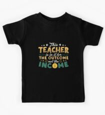 Teacher is for the Outcome not the Income Kids Tee