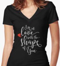 I'm in Love with the Shape of You, white Women's Fitted V-Neck T-Shirt
