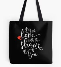 I'm in Love with the Shape of You, white Tote Bag