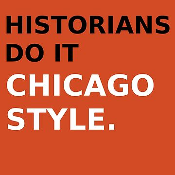 Historians do it Chicago style - variation 1 by jandii