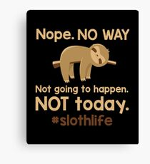 Not Going To Happen Sloth Life Shirt Canvas Print