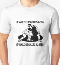 If Wrestling Was Easy - B Jiu Jitsu Unisex T-Shirt