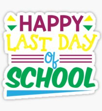 Happy Last Day Of School Shirt Sticker