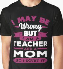 Im A Teacher And A Mom Shirt Graphic T-Shirt